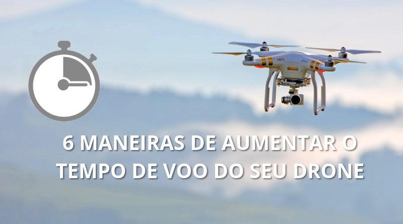 6 maneiras de aumentar o tempo de voo do seu Drone